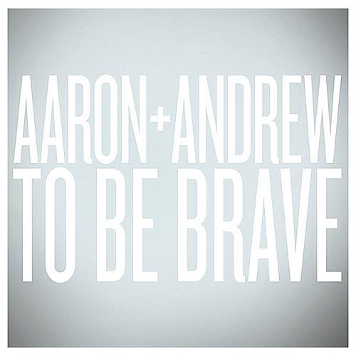 Play & Download To Be Brave by Aaron and Andrew | Napster