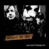You Can't Change Me by Against All Will