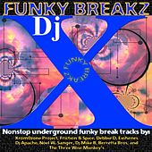 Funky Breakz (Continuous DJ Mix By Xquizit DJ X) by Various Artists