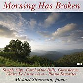 Morning Has Broken, Simple Gifts, Carol of the Bells, Greensleeves, Claire De Lune and Other Piano Favorites by Michael Silverman