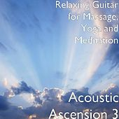 Play & Download Acoustic Ascension 3 by Yoga and Meditation Relaxing Guitar for Massage | Napster