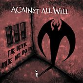 Play & Download The Devil Made Me Do It by Against All Will | Napster