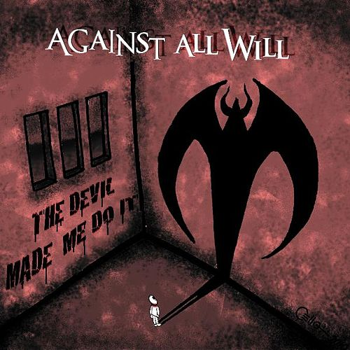 The Devil Made Me Do It by Against All Will