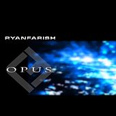 Play & Download Opus by Ryan Farish | Napster