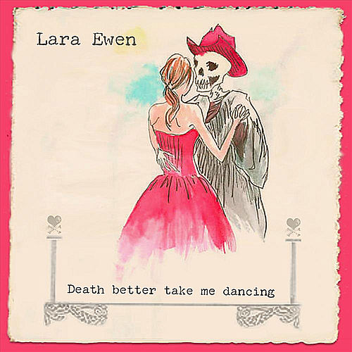 Death Better Take Me Dancing by Lara Ewen