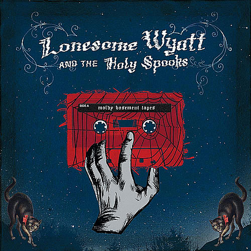 Play & Download Moldy Basement Tapes by Lonesome Wyatt and the Holy Spooks | Napster
