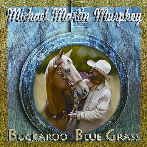Buckaroo Bluegrass by Michael Martin Murphey