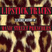 Play & Download Lipstick Traces (A Secret History of Manic Street Preachers) by Manic Street Preachers | Napster