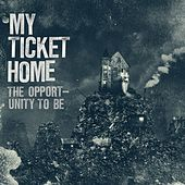 Play & Download The Opportunity To Be by My Ticket Home | Napster