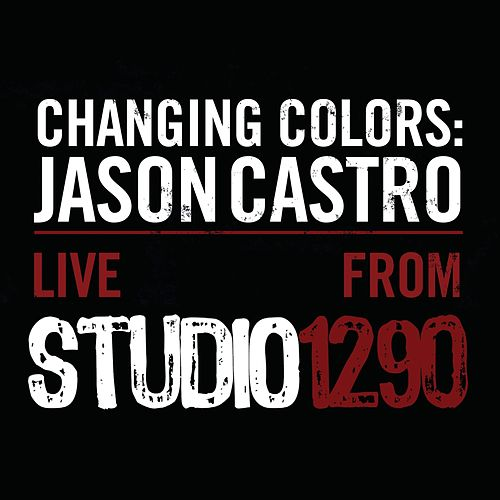 Play & Download Changing Colors: Jason Castro Live from Studio 1290 by Jason Castro | Napster