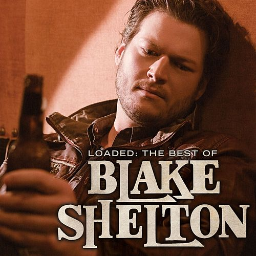 Play & Download Loaded: The Best Of Blake Shelton by Blake Shelton | Napster