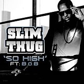 Play & Download So High (Feat. B.O.B.) by Slim Thug | Napster
