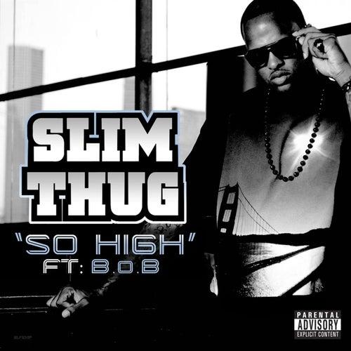So High (Feat. B.O.B.) by Slim Thug