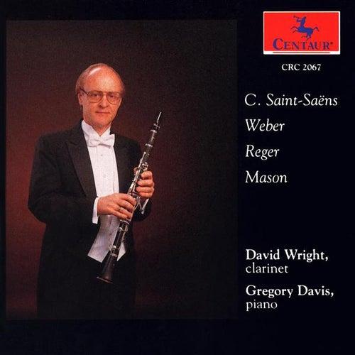 Clarinet Recital: Wright, David - Saint-Saens, C. / Mason, D.G. / Reger, M. / Weber, C.M. by Various Artists