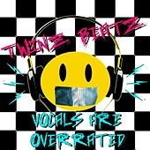 Vocals Are Over Rated by Twinz Beatz