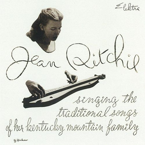 Play & Download Singing The Traditional Songs Of Her Kentucky Mountain Family by Jean Ritchie | Napster
