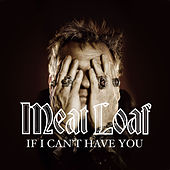 If I Can't Have You by Meat Loaf