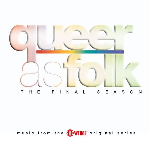 Play & Download Queer as Folk - The Final Season by Various Artists | Napster