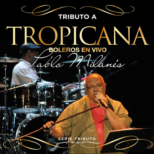 """Tributo Al TROPICANA  - Boleros En """"Tropicana"""" Con PABLO MILANÉS - Serie Tributo by Pablo Milanés"""