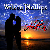 Play & Download Hold On (Re-Recorded / Remastered) by Wilson Phillips | Napster