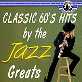 Classic 60's Hits Jazz Greats by Various Artists
