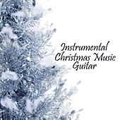 Play & Download Instrumental Christmas Music - Guitar Music by Instrumental Christmas Music | Napster