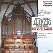 Mendelssohn: Organ Sonatas, Op. 65, Nos. 1-6 by Ullrich Bohme