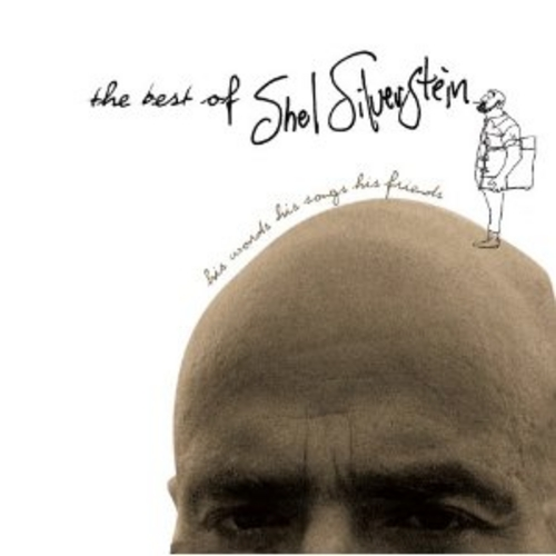 The Best Of Shel Silverstein His Words His Songs His Friends by Shel Silverstein