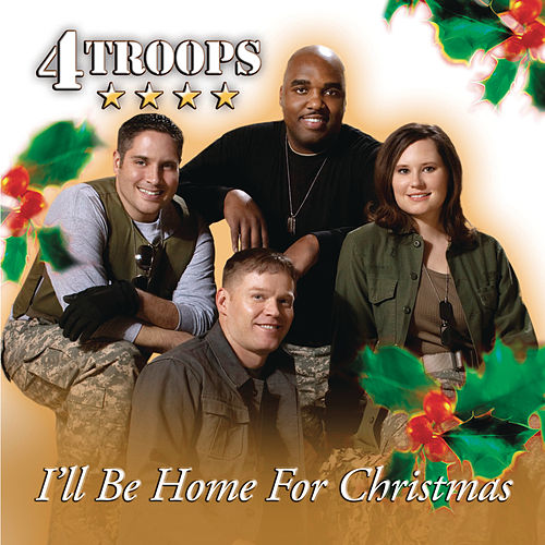 I'll Be Home for Christmas by 4Troops