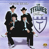 Play & Download Amor Real by Los Titanes De Durango | Napster