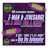 On A Hunt For A Show - Single by Z-Man
