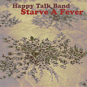 Play & Download Starve A Fever by The Happy Talk Band | Napster