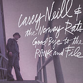 Play & Download Goodbye to the Rank and File by Casey Neill | Napster