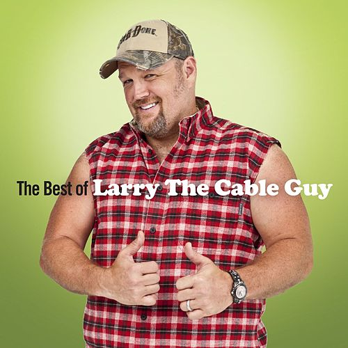 Play & Download The Best Of Larry The Cable Guy by Larry The Cable Guy | Napster