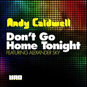 Play & Download Don't Go Home Tonight [Part 1] by Andy Caldwell | Napster