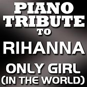 Only Girl (In The World) - Single by Piano Tribute Players