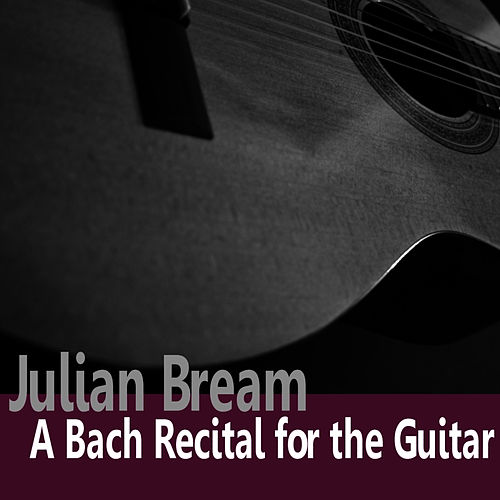 Play & Download Bach: A Bach Recital for Guitar by Julian Bream | Napster