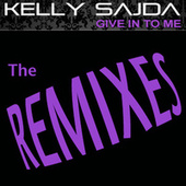 Give In To Me - The Remixes by Kelly Sajda