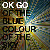 Play & Download Of the Blue Colour of the Sky by OK Go | Napster