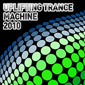 Uplifting Trance Machine 2010 by Various Artists