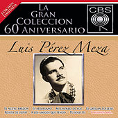 La Gran Coleccion Del 60 Aniversario CBS - Luis Perez Meza by Various Artists