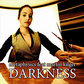Play & Download Darkness (feat. Martin Kilger) by Metaphysics | Napster