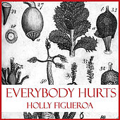 Everybody Hurts by Holly Figueroa