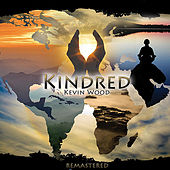 Kindred (Remastered): Relaxing New Age Music with Beautiful World Chants, Modern Grooves by Kevin Wood