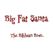 Big Fat Santa by The Bihlman Bros.