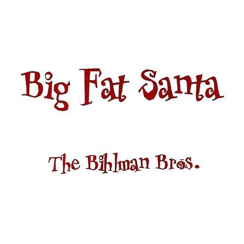 Play & Download Big Fat Santa by The Bihlman Bros. | Napster