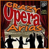 Play & Download Arias: Crazy Opera by London Symphony Orchestra | Napster