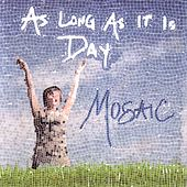Play & Download As Long As It Is Day by Mosaic | Napster