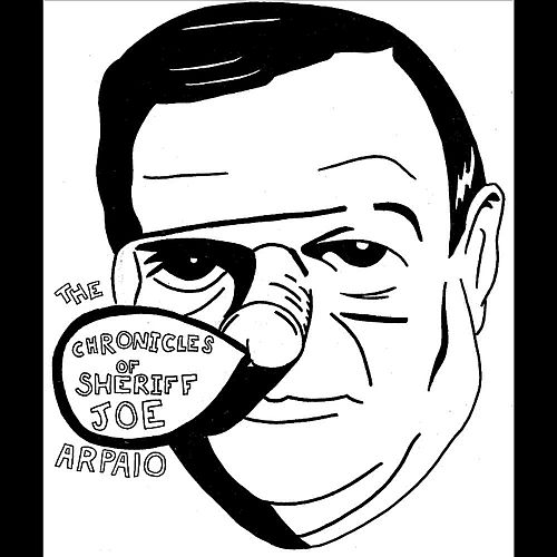 The Chronicles of Sheriff Joe Arpaio by Riders In The Sky