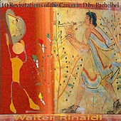 Play & Download 10 Revisitations of the Canon in D by Pachelbel (Remastered) by Walter Rinaldi | Napster
